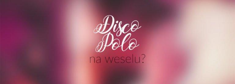 Piosenki weselne disco polo